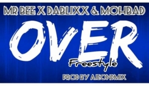 Mr Bee - Over (Freestyle) ft. Dablixx & Mohbad